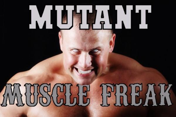 Mutant Muscle Freak